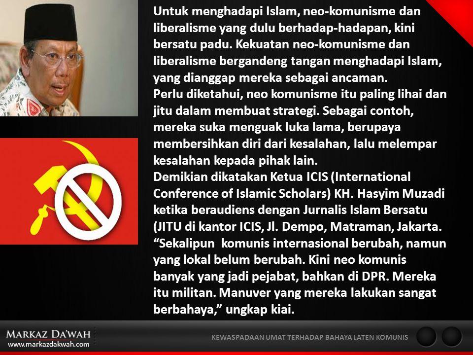 www.markazdakwah.com KEWASPADAAN UMAT TERHADAP BAHAYA LATEN KOMUNIS Untuk menghadapi Islam, neo-komunisme dan liberalisme yang dulu berhadap-hadapan, kini bersatu padu.