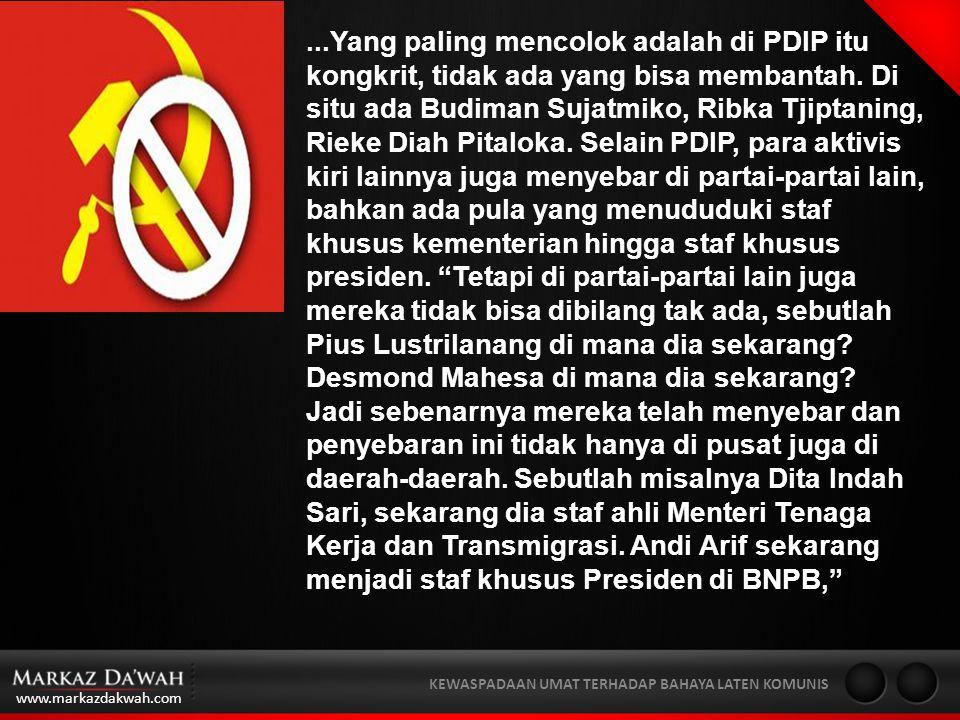 www.markazdakwah.com KEWASPADAAN UMAT TERHADAP BAHAYA LATEN KOMUNIS...Yang paling mencolok adalah di PDIP itu kongkrit, tidak ada yang bisa membantah.