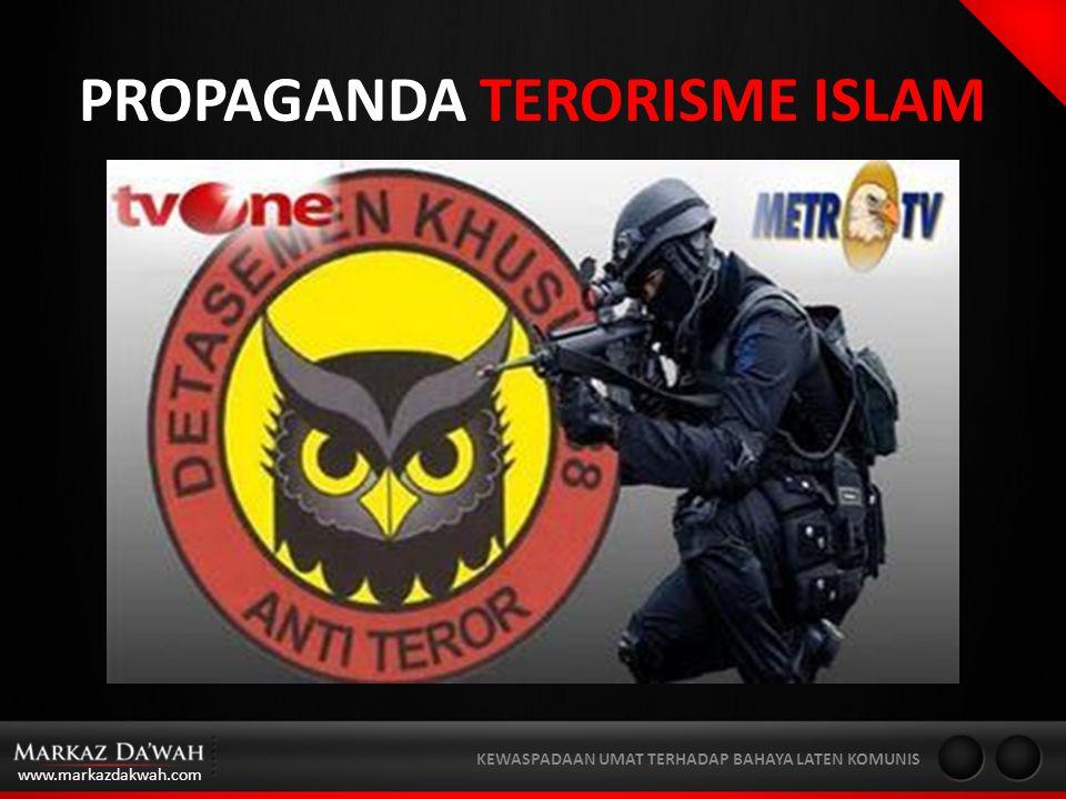 www.markazdakwah.com KEWASPADAAN UMAT TERHADAP BAHAYA LATEN KOMUNIS PROPAGANDA TERORISME ISLAM
