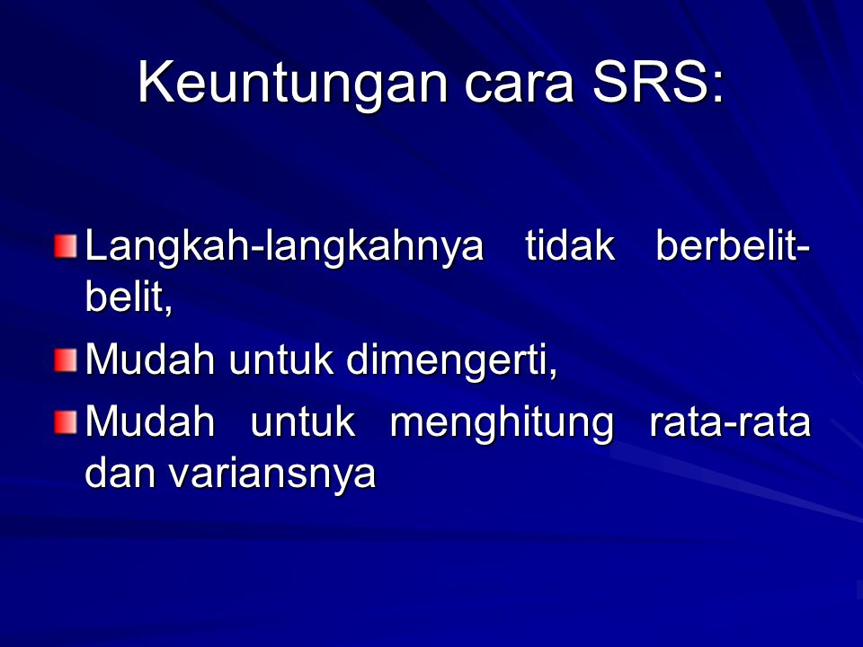 Keuntungan cara SRS: Langkah-langkahnya tidak berbelit- belit, Mudah untuk dimengerti, Mudah untuk menghitung rata-rata dan variansnya