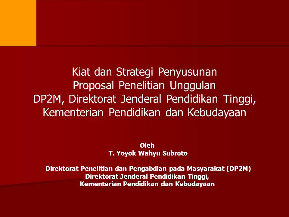 Kiat dan Strategi Penyusunan Proposal Penelitian Unggulan DP2M, Direktorat Jenderal Pendidikan Tinggi, Kementerian Pendidikan dan Kebudayaan Oleh T. Y