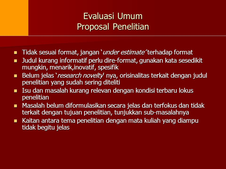 Evaluasi Umum Proposal Penelitian Tidak sesuai format, jangan 'under estimate' terhadap format Tidak sesuai format, jangan 'under estimate' terhadap f