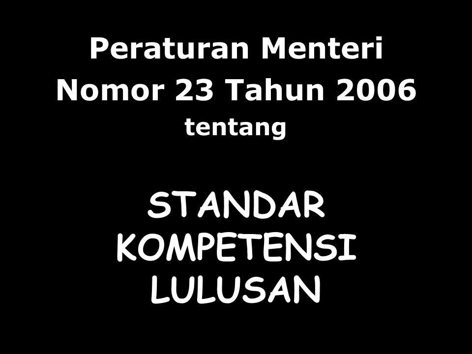 STANDAR KOMPETENSI LULUSAN Peraturan Menteri Nomor 23 Tahun 2006 tentang