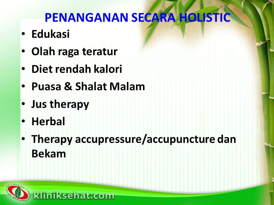 PENANGANAN SECARA HOLISTIC Edukasi Olah raga teratur Diet rendah kalori Puasa & Shalat Malam Jus therapy Herbal Therapy accupressure/accupuncture dan Bekam
