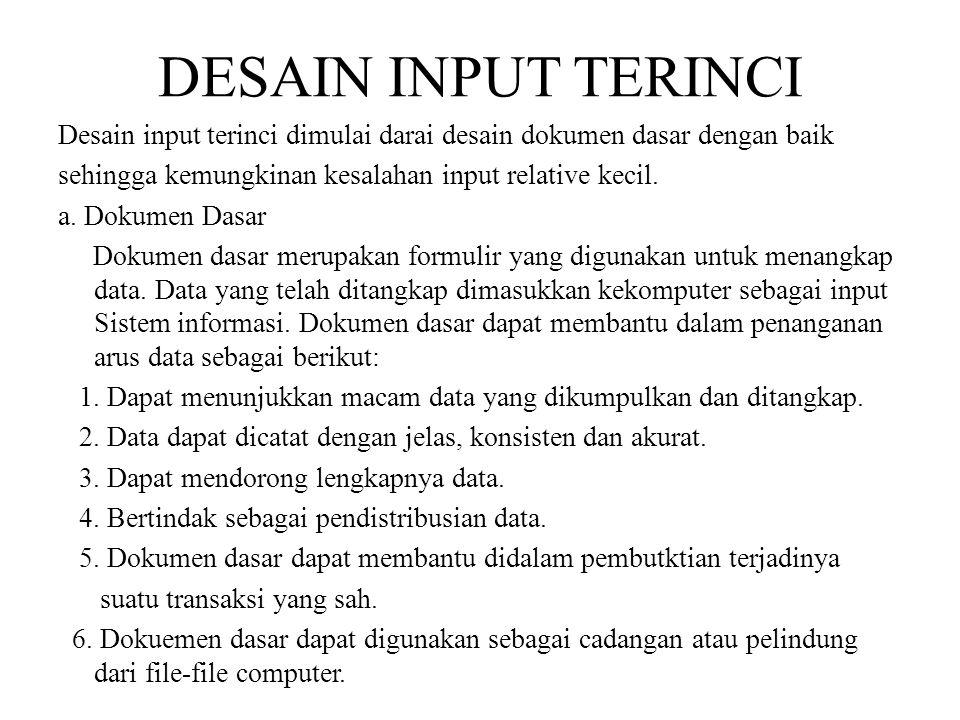 DESAIN INPUT TERINCI Desain input terinci dimulai darai desain dokumen dasar dengan baik sehingga kemungkinan kesalahan input relative kecil. a. Dokum
