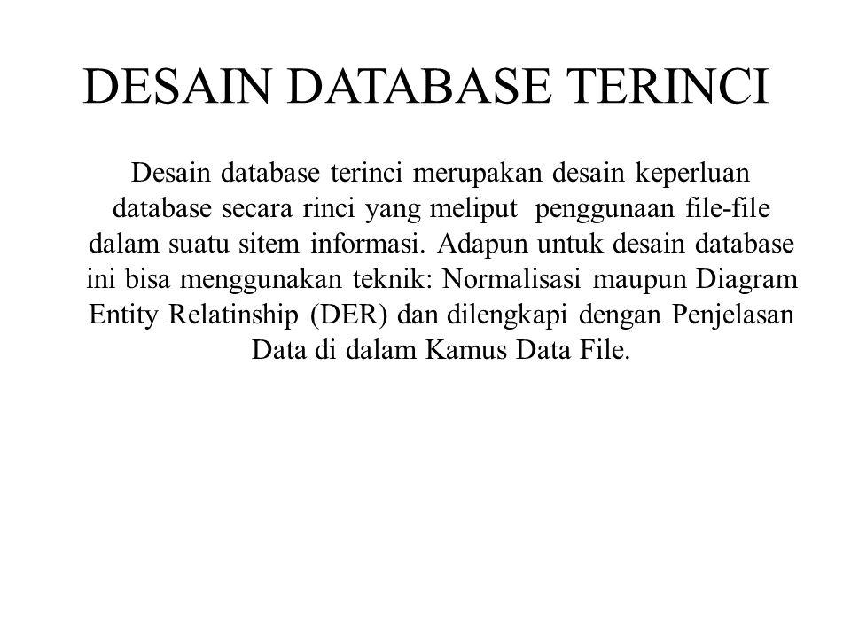 DESAIN DATABASE TERINCI Desain database terinci merupakan desain keperluan database secara rinci yang meliput penggunaan file-file dalam suatu sitem i