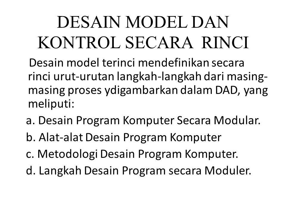 DESAIN MODEL DAN KONTROL SECARA RINCI Desain model terinci mendefinikan secara rinci urut-urutan langkah-langkah dari masing- masing proses ydigambark