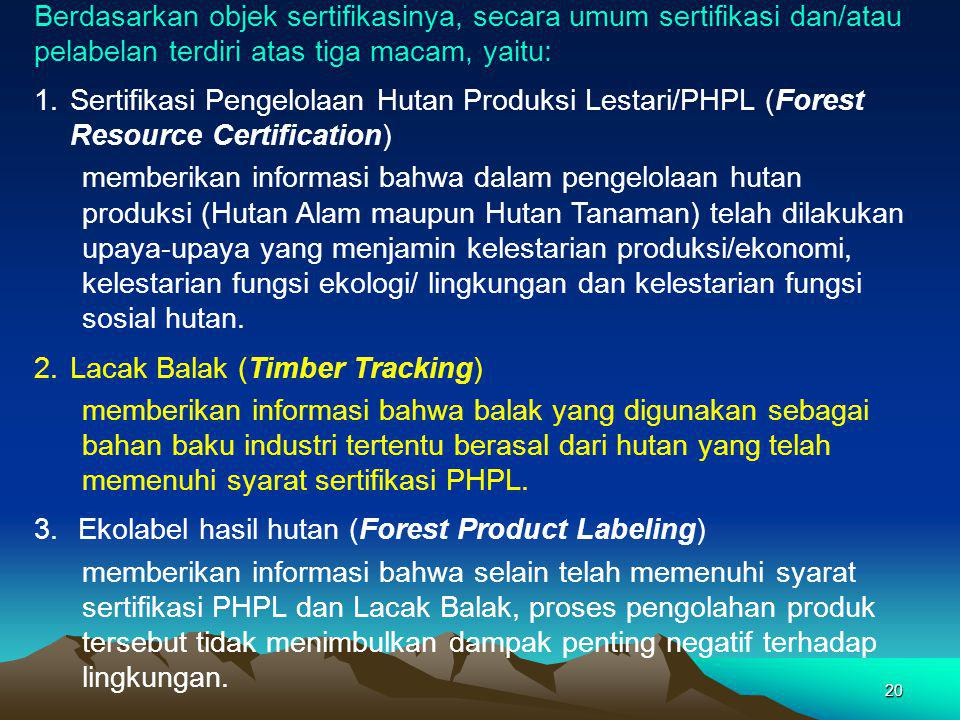 21 MATRIKS KERANGKA PEMIKIRAN PENGEMBANGAN KRITERIA INDIKATOR SERTIFIKASI PHPL Keterangan : FR = Forest Resources FP = Forest Products FB = Forest Business ES = Ecosystem Stability SS = Survival of (Endangered/Endemic/Protected) Species TS = Forest Tenure System CE = Community and Employees' Economic Development.