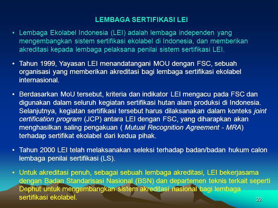 22 LEMBAGA SERTIFIKASI LEI Lembaga Ekolabel Indonesia (LEI) adalah lembaga independen yang mengembangkan sistem sertifikasi ekolabel di Indonesia, dan memberikan akreditasi kepada lembaga pelaksana penilai sistem sertifikasi LEI.