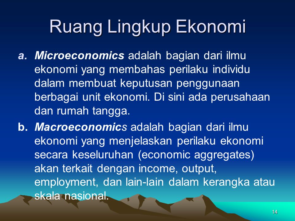 13 Ilmu ekonomi terapan merupakan cabang ilmu yang membahas secara khusus tentang penerapan teori ekonomi dalam suatu rumah tangga produksi, misalnya: ekonomi perusahaan, ekonomi moneter, ekonomi perbankan, dsb.