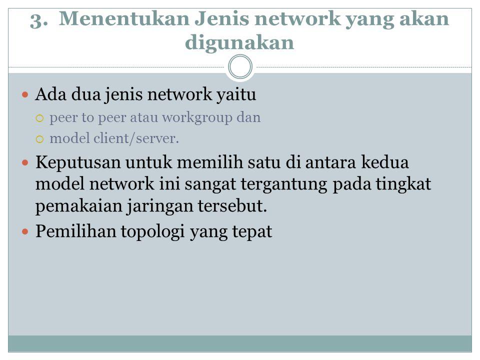 3. Menentukan Jenis network yang akan digunakan Ada dua jenis network yaitu  peer to peer atau workgroup dan  model client/server. Keputusan untuk m
