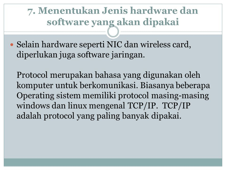 7. Menentukan Jenis hardware dan software yang akan dipakai Selain hardware seperti NIC dan wireless card, diperlukan juga software jaringan. Protocol