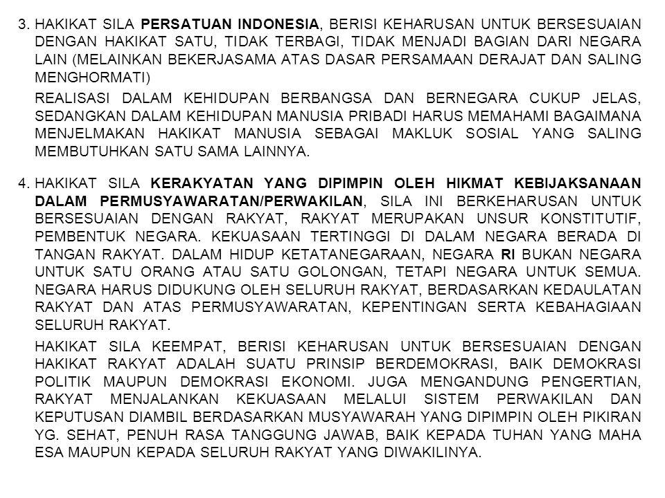 3.HAKIKAT SILA PERSATUAN INDONESIA, BERISI KEHARUSAN UNTUK BERSESUAIAN DENGAN HAKIKAT SATU, TIDAK TERBAGI, TIDAK MENJADI BAGIAN DARI NEGARA LAIN (MELA