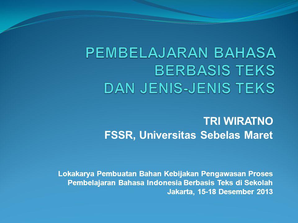TRI WIRATNO FSSR, Universitas Sebelas Maret Lokakarya Pembuatan Bahan Kebijakan Pengawasan Proses Pembelajaran Bahasa Indonesia Berbasis Teks di Sekolah Jakarta, 15-18 Desember 2013