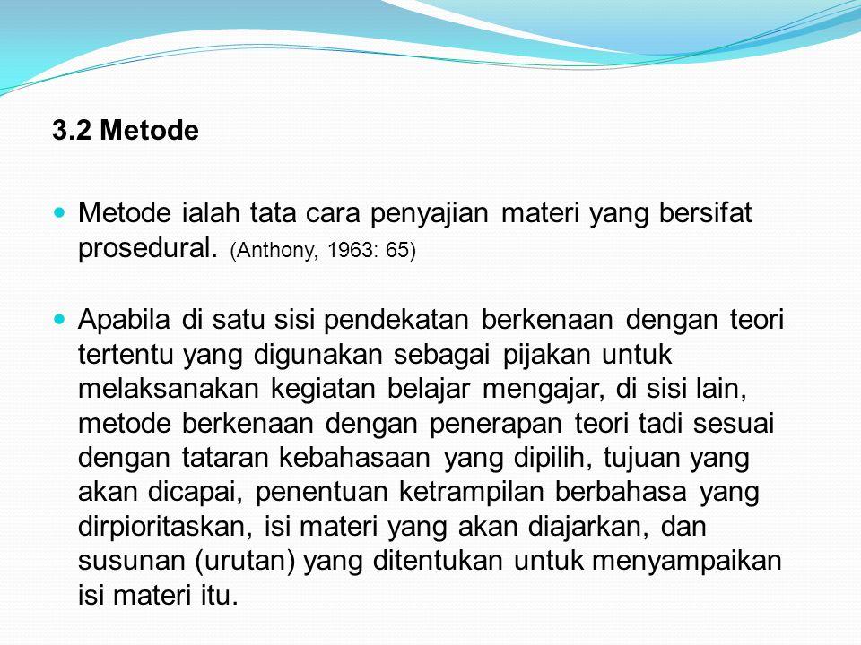 3.2 Metode Metode ialah tata cara penyajian materi yang bersifat prosedural.
