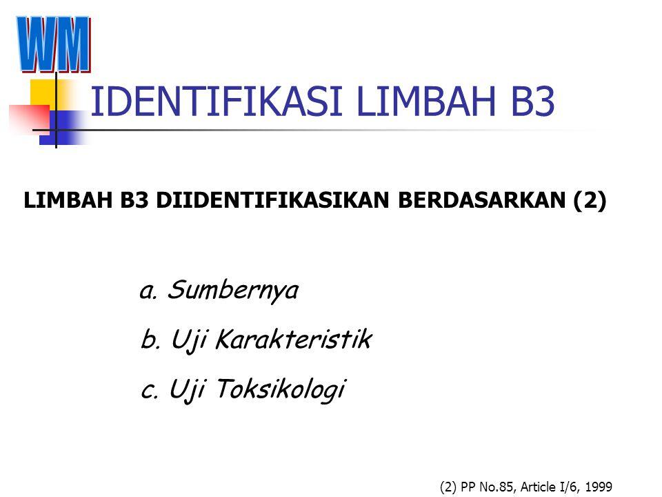 IDENTIFIKASI LIMBAH B3 (2) PP No.85, Article I/6, 1999 LIMBAH B3 DIIDENTIFIKASIKAN BERDASARKAN (2) a.
