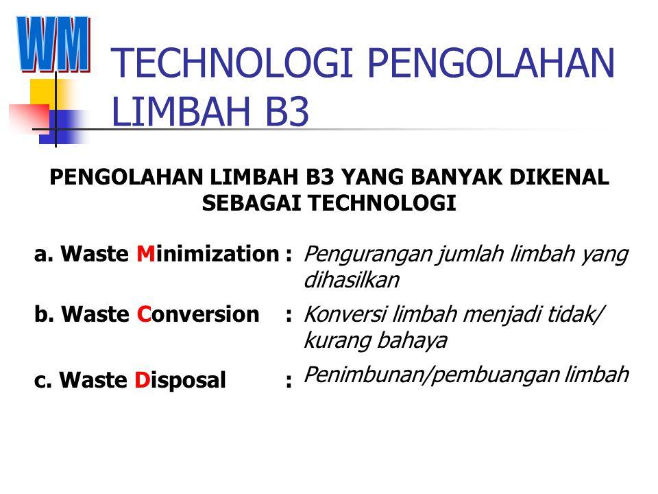 TECHNOLOGI PENGOLAHAN LIMBAH B3 PENGOLAHAN LIMBAH B3 YANG BANYAK DIKENAL SEBAGAI TECHNOLOGI Pengurangan jumlah limbah yang dihasilkan a.