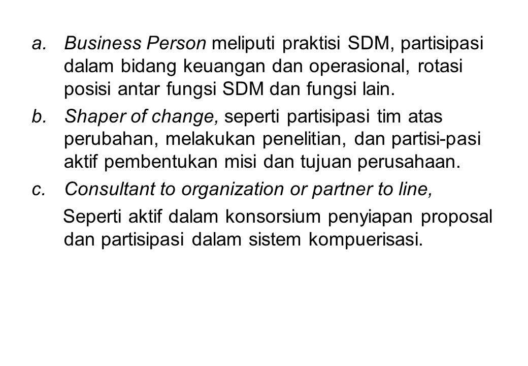 a.Business Person meliputi praktisi SDM, partisipasi dalam bidang keuangan dan operasional, rotasi posisi antar fungsi SDM dan fungsi lain. b.Shaper o