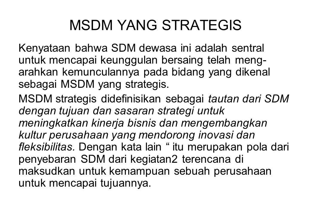 MSDM YANG STRATEGIS Kenyataan bahwa SDM dewasa ini adalah sentral untuk mencapai keunggulan bersaing telah meng- arahkan kemunculannya pada bidang yan