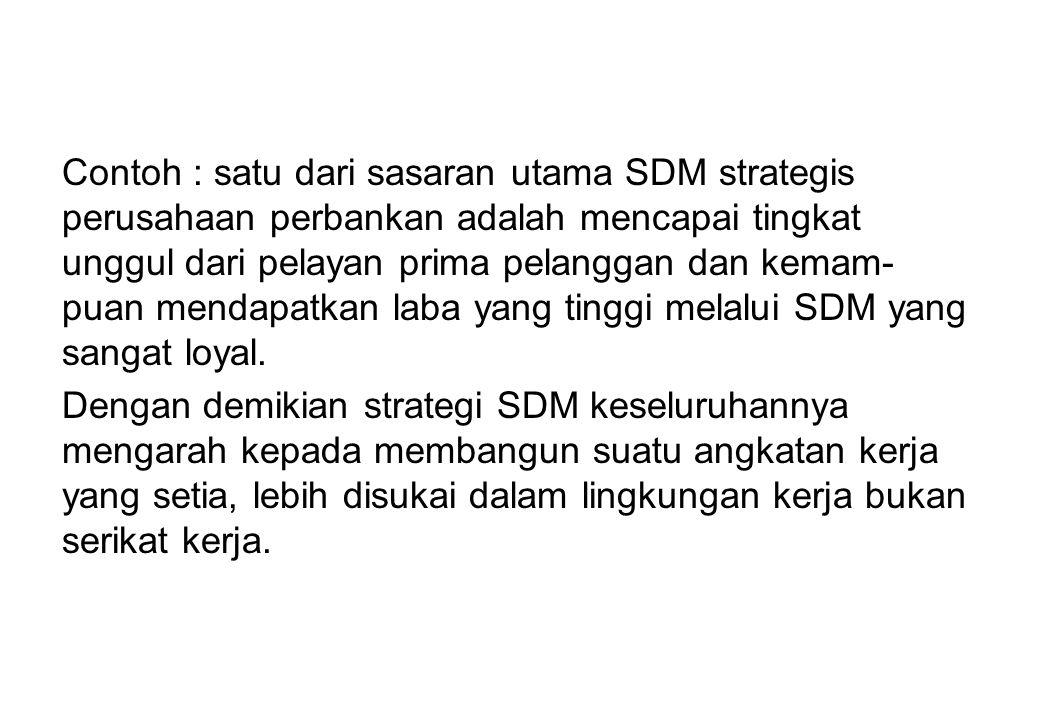 Contoh : satu dari sasaran utama SDM strategis perusahaan perbankan adalah mencapai tingkat unggul dari pelayan prima pelanggan dan kemam- puan mendap