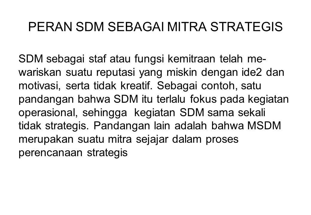 PERAN SDM SEBAGAI MITRA STRATEGIS SDM sebagai staf atau fungsi kemitraan telah me- wariskan suatu reputasi yang miskin dengan ide2 dan motivasi, serta