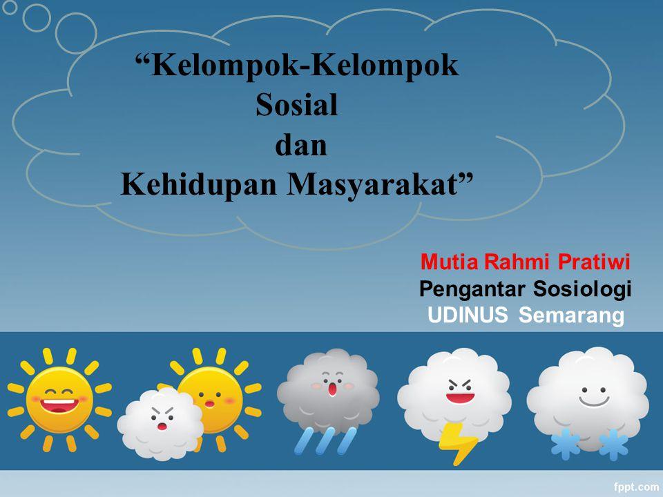 """Mutia Rahmi Pratiwi Pengantar Sosiologi UDINUS Semarang """"Kelompok-Kelompok Sosial dan Kehidupan Masyarakat"""""""