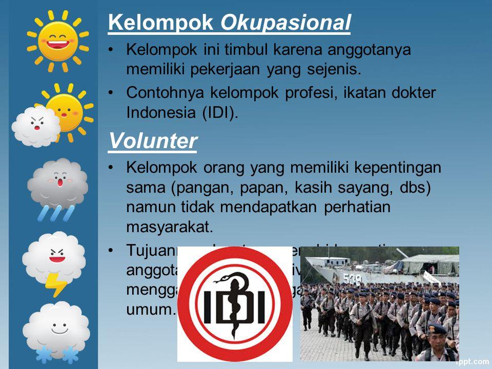 Kelompok Okupasional Kelompok ini timbul karena anggotanya memiliki pekerjaan yang sejenis. Contohnya kelompok profesi, ikatan dokter Indonesia (IDI).