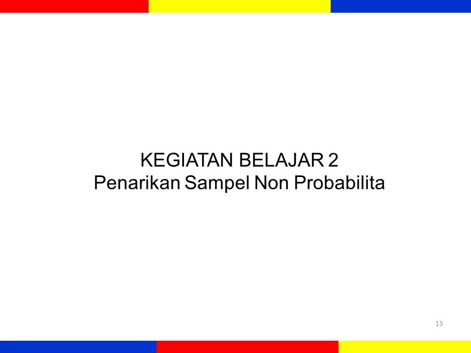 KEGIATAN BELAJAR 2 Penarikan Sampel Non Probabilita 13