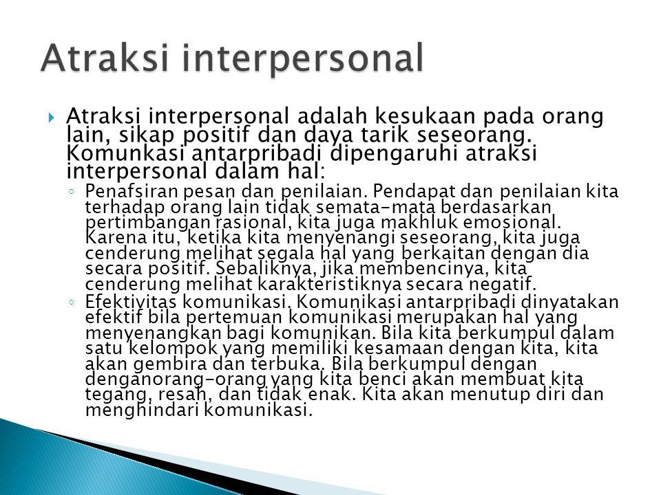  Atraksi interpersonal adalah kesukaan pada orang lain, sikap positif dan daya tarik seseorang. Komunkasi antarpribadi dipengaruhi atraksi interperso