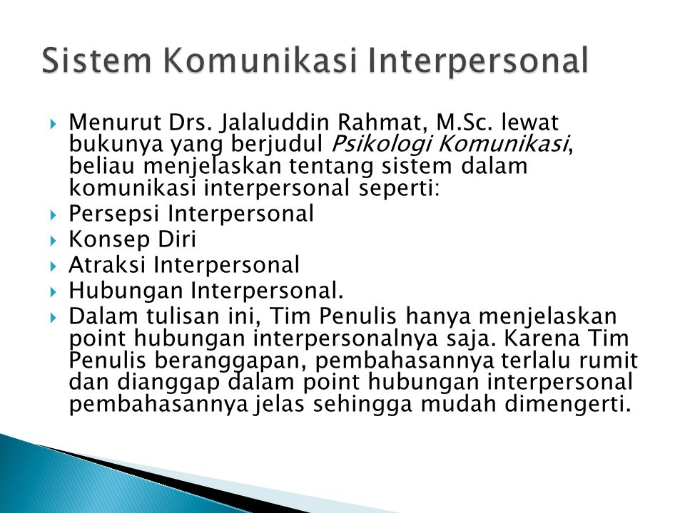  Menurut Drs. Jalaluddin Rahmat, M.Sc. lewat bukunya yang berjudul Psikologi Komunikasi, beliau menjelaskan tentang sistem dalam komunikasi interpers