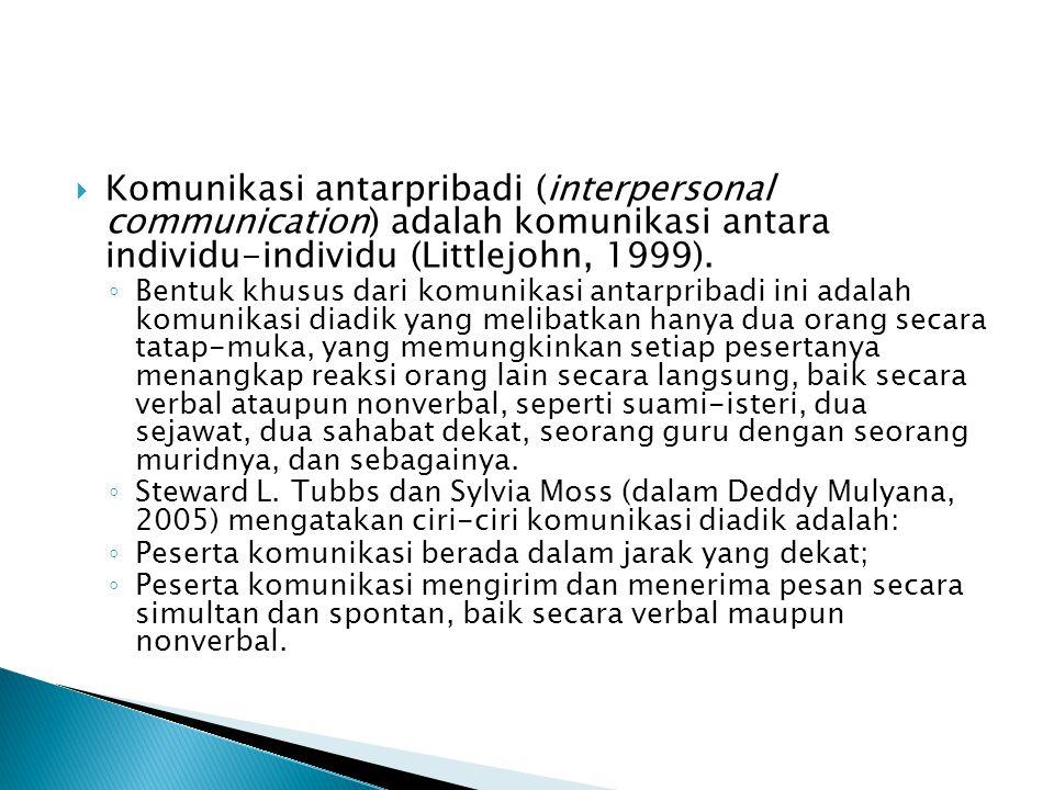  Komunikasi antarpribadi (interpersonal communication) adalah komunikasi antara individu-individu (Littlejohn, 1999). ◦ Bentuk khusus dari komunikasi