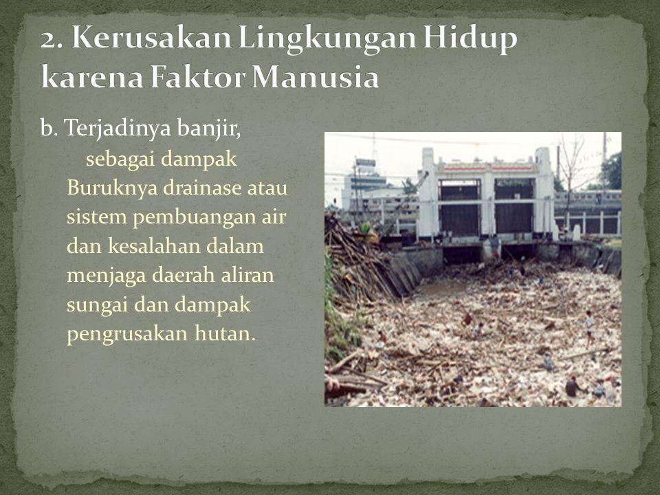 c. Terjadinya tanah longsor, sebagai dampak langsung dari rusaknya hutan.
