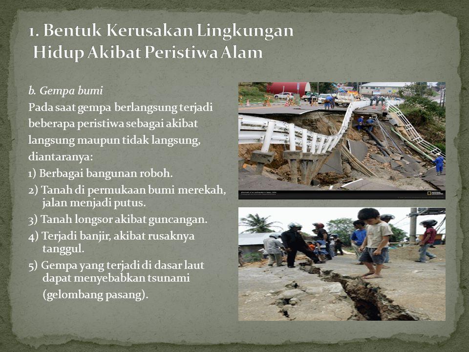 b. Gempa bumi Pada saat gempa berlangsung terjadi beberapa peristiwa sebagai akibat langsung maupun tidak langsung, diantaranya: 1) Berbagai bangunan