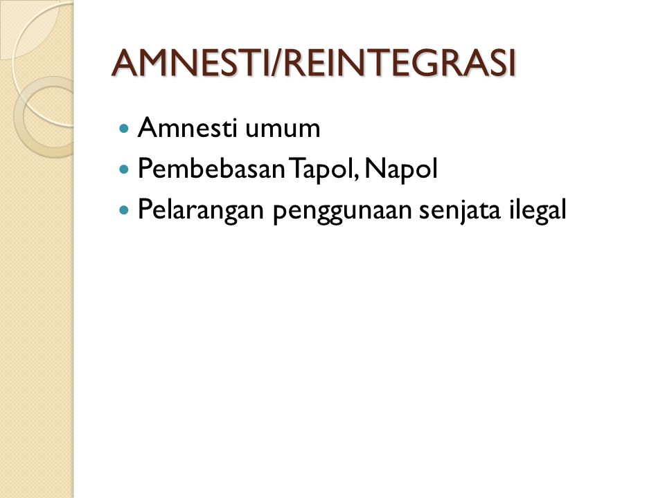 AMNESTI/REINTEGRASI Amnesti umum Pembebasan Tapol, Napol Pelarangan penggunaan senjata ilegal