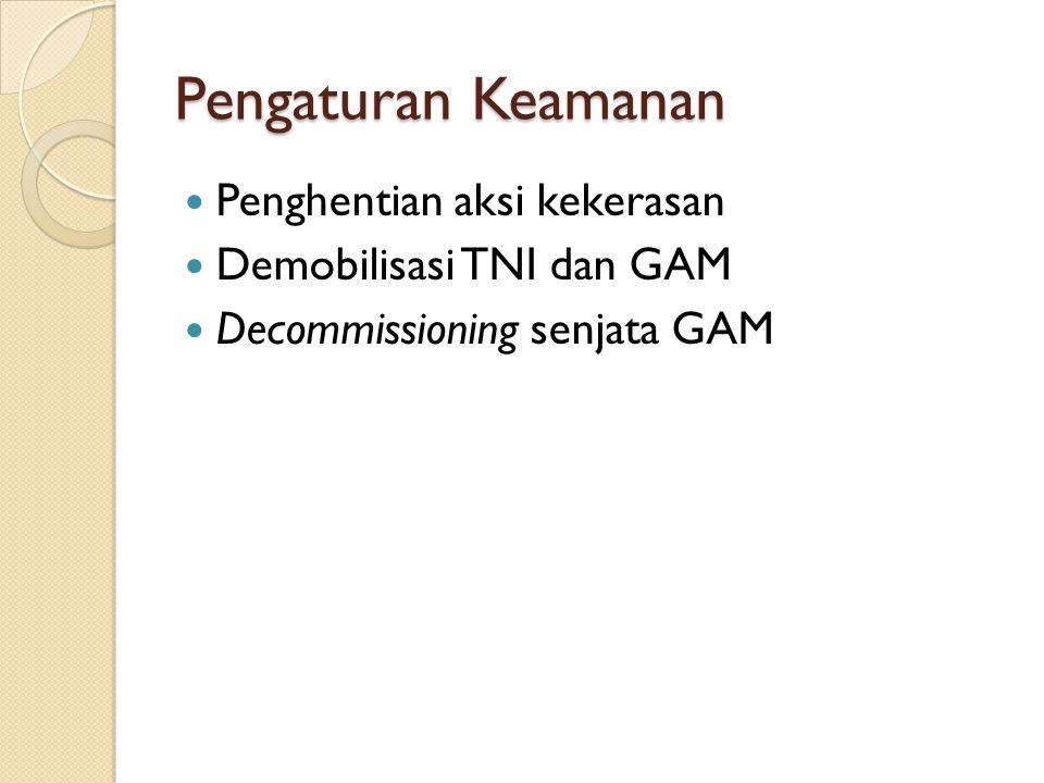 Pengaturan Keamanan Penghentian aksi kekerasan Demobilisasi TNI dan GAM Decommissioning senjata GAM