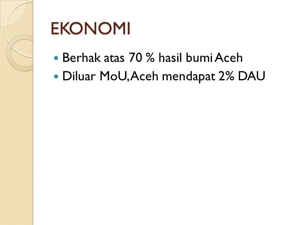 EKONOMI Berhak atas 70 % hasil bumi Aceh Diluar MoU, Aceh mendapat 2% DAU