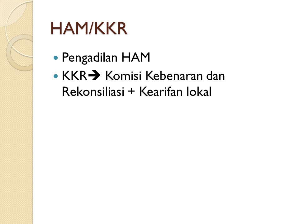 HAM/KKR Pengadilan HAM KKR  Komisi Kebenaran dan Rekonsiliasi + Kearifan lokal
