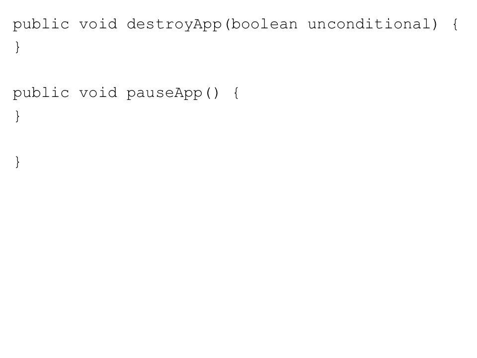 public void destroyApp(boolean unconditional) { } public void pauseApp() { } }