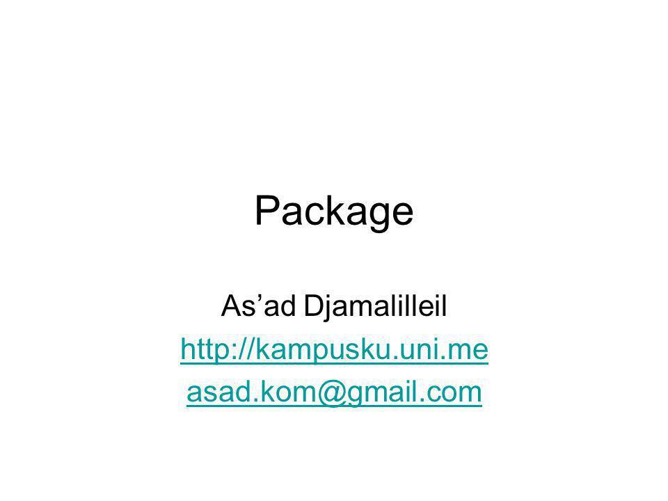 Package As'ad Djamalilleil http://kampusku.uni.me asad.kom@gmail.com