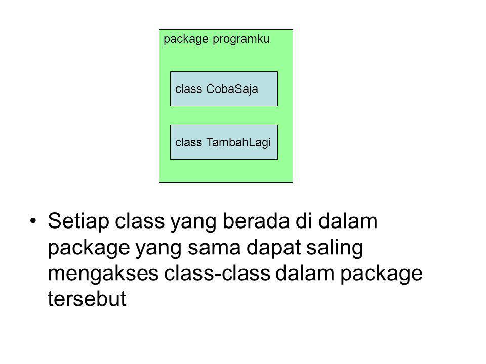 package programku class CobaSaja class TambahLagi Setiap class yang berada di dalam package yang sama dapat saling mengakses class-class dalam package tersebut