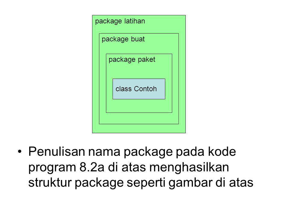 package latihan package buat package paket class Contoh Penulisan nama package pada kode program 8.2a di atas menghasilkan struktur package seperti gambar di atas