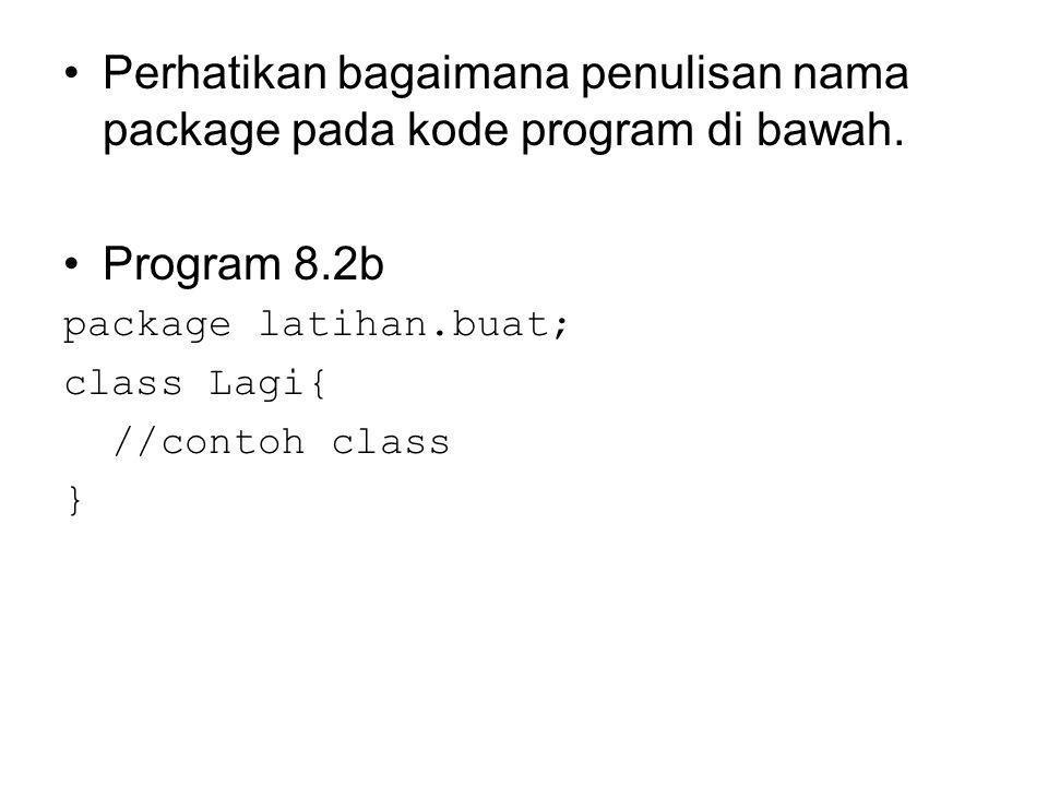 Perhatikan bagaimana penulisan nama package pada kode program di bawah.
