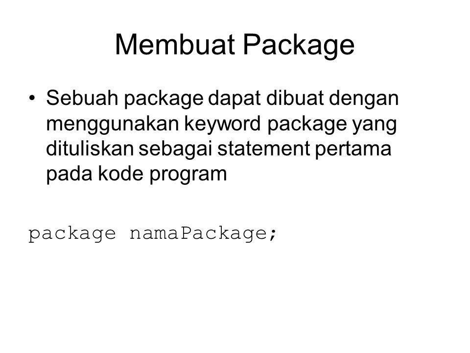 Membuat Package Sebuah package dapat dibuat dengan menggunakan keyword package yang dituliskan sebagai statement pertama pada kode program package namaPackage;