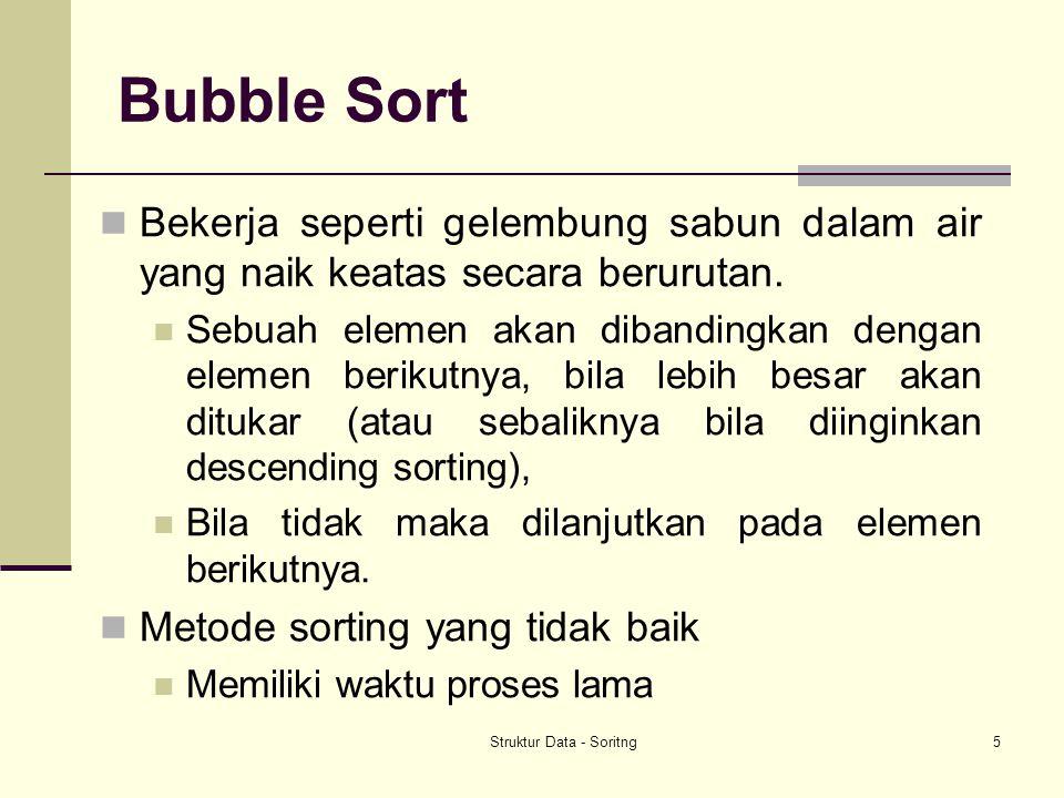 Struktur Data - Soritng5 Bubble Sort Bekerja seperti gelembung sabun dalam air yang naik keatas secara berurutan.