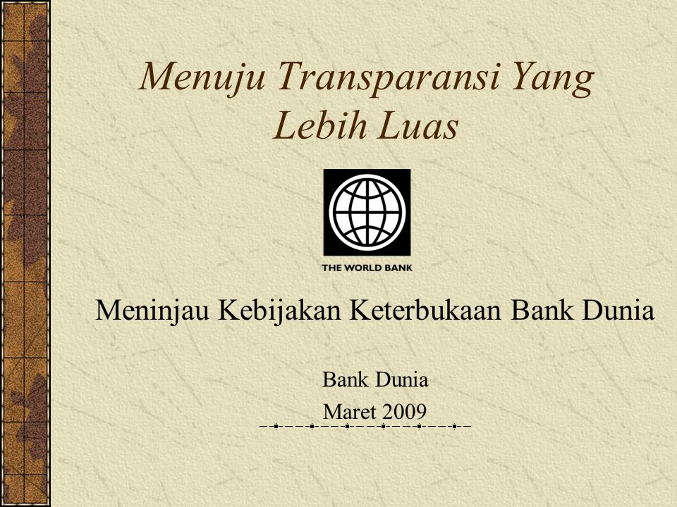 Menuju Transparansi Yang Lebih Luas Meninjau Kebijakan Keterbukaan Bank Dunia Bank Dunia Maret 2009
