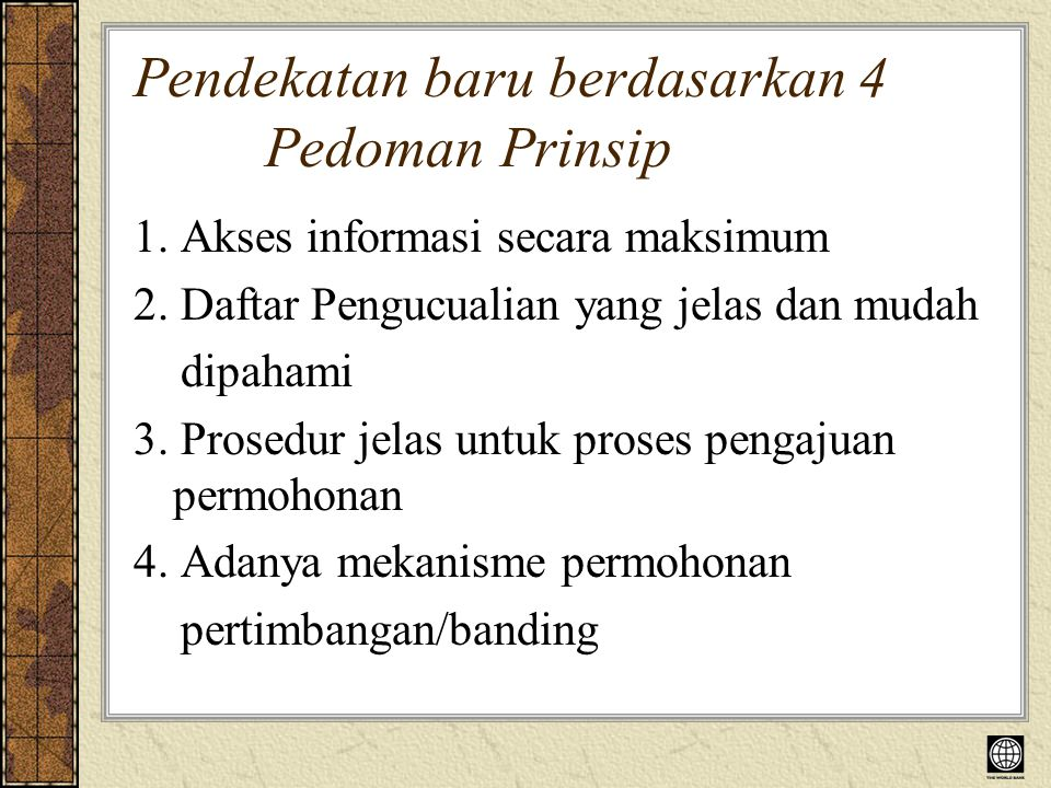 Pendekatan baru berdasarkan 4 Pedoman Prinsip 1. Akses informasi secara maksimum 2.
