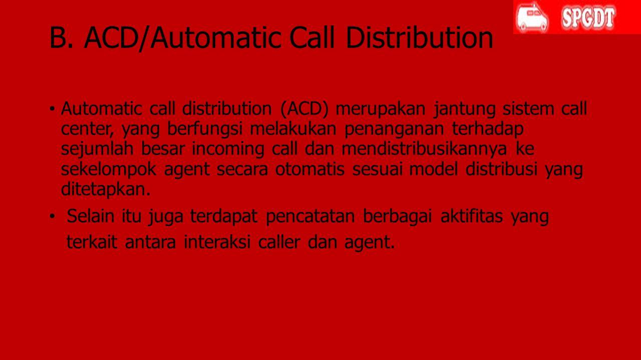B. ACD/Automatic Call Distribution Automatic call distribution (ACD) merupakan jantung sistem call center, yang berfungsi melakukan penanganan terhada