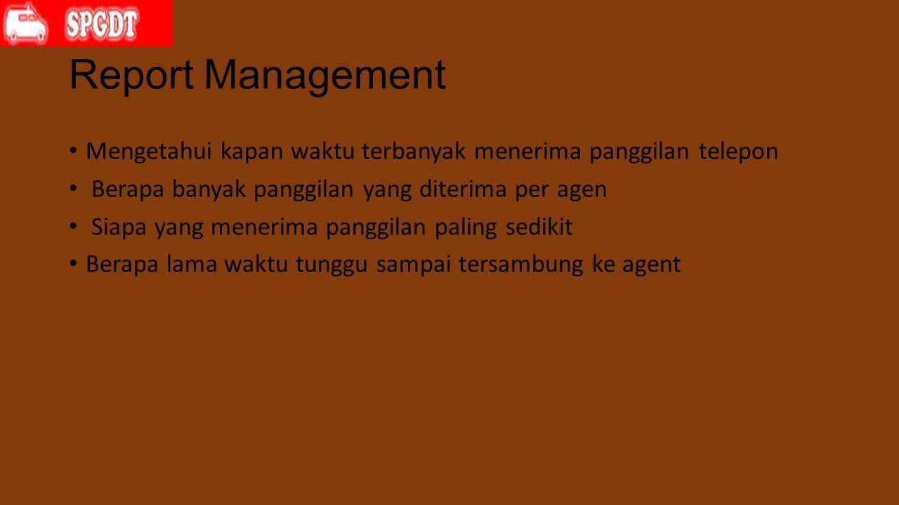 Report Management Mengetahui kapan waktu terbanyak menerima panggilan telepon Berapa banyak panggilan yang diterima per agen Siapa yang menerima panggilan paling sedikit Berapa lama waktu tunggu sampai tersambung ke agent