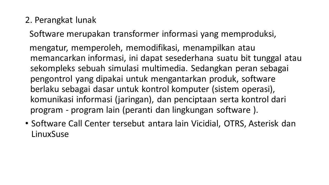 2. Perangkat lunak Software merupakan transformer informasi yang memproduksi, mengatur, memperoleh, memodifikasi, menampilkan atau memancarkan informa