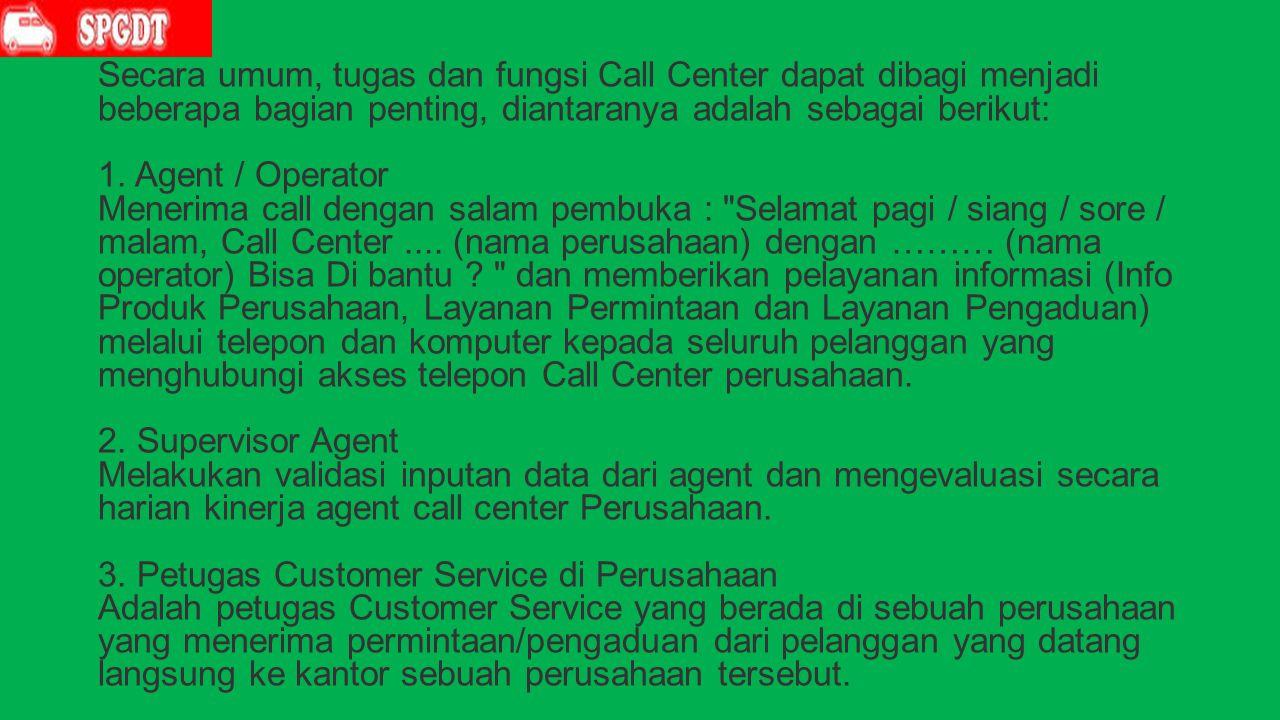 Secara umum, tugas dan fungsi Call Center dapat dibagi menjadi beberapa bagian penting, diantaranya adalah sebagai berikut: 1.